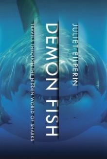 """Demon Fish: Travels Through the Hidden World of Sharks"" by Juliet Eilperin"