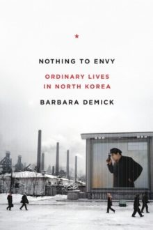 """Nothing to Envy: Real Lives in North Korea"" by Barbara Demick"