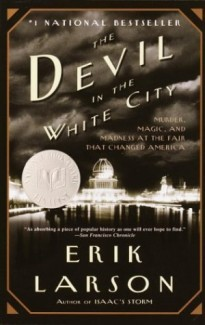 """The Devil in the White City: Murder, Magic, and Madness at the Fair That Changed America"" by Erik Larson"