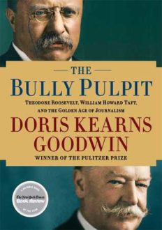 The Bully Pulpit by Doris Kearns Goodwin (Book Review)