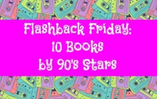 Flashback Friday: 10 Books by 90's Stars