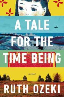 A Tale for the Time Being by Ruth Ozeki (Book Review)