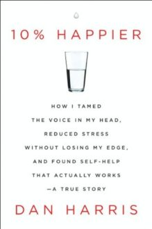 10 Reasons to Read 10% Happier by Dan Harris