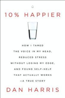 10 Reasons to Read 10% Happier by Dan Harris
