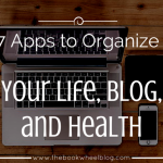 7 Apps to Organize Your Life, Blog, and Health