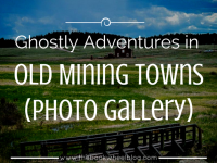 Ghostly Adventures in Old Mining Towns (Photos)