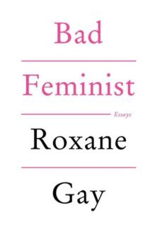 I Am a Bad Feminist and That's Okay (Book Review)