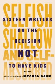 Sixteen Writers On Not Having Kids