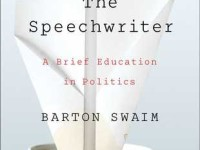 The Speechwriter by Barton Swaim