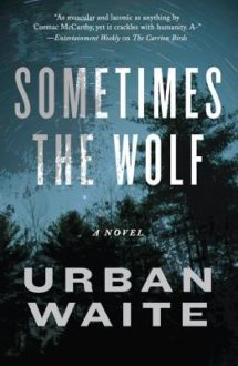 'Sometimes the Wolf' a Gritty, Family-Driven Mystery