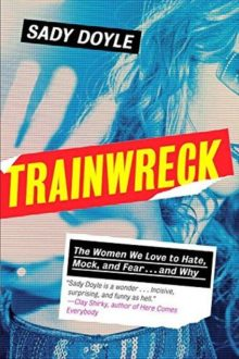 'Trainwreck' Explores the Secret Feminists Within the Trainwreck Culture