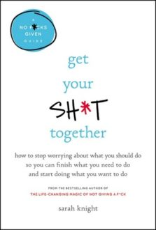 Getting Your Sh*t Together In Under 5 Hours