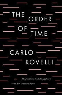 'The Order of Time' Reveals the Perplexity of What it Means to Exist