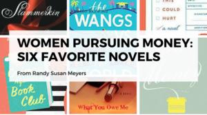 Randy Susan Meyers: Women Pursuing Money: Six Favorite Novels